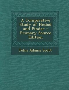 A Comparative Study of Hesiod and Pindar - Primary Source Edition