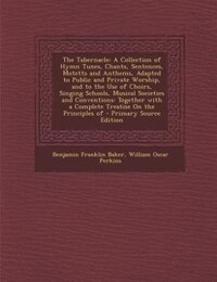 The Tabernacle: A Collection of Hymn Tunes, Chants, Sentences, Motetts and Anthems, Adapted to…