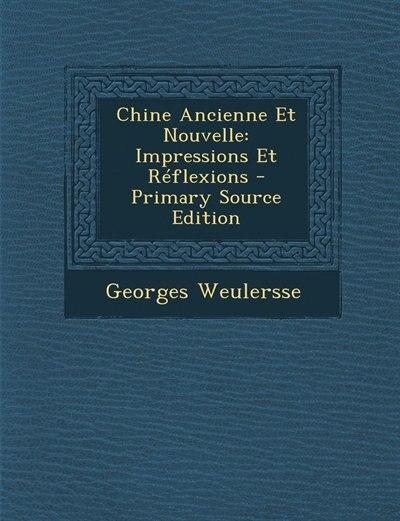 Chine Ancienne Et Nouvelle: Impressions Et Réflexions - Primary Source Edition by Georges Weulersse