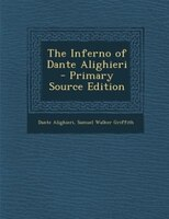 The Inferno of Dante Alighieri - Primary Source Edition