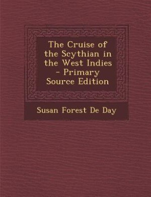 The Cruise of the Scythian in the West Indies - Primary Source Edition by Susan Forest De Day