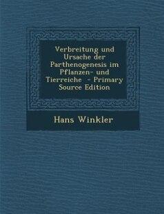 Verbreitung und Ursache der Parthenogenesis im Pflanzen- und Tierreiche  - Primary Source Edition
