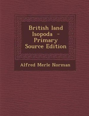 British land Isopoda  - Primary Source Edition by Alfred Merle Norman