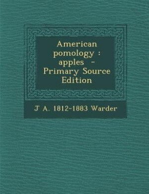 American pomology: apples  - Primary Source Edition by J A. 1812-1883 Warder