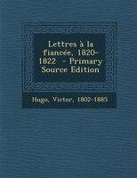 Lettres à la fiancée, 1820-1822  - Primary Source Edition