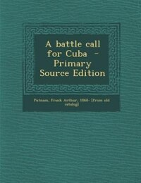 A battle call for Cuba  - Primary Source Edition