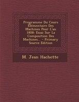 Programme Du Cours Élémentaire Des Machines Pour L'an 1808: Essai Sur La Composition Des Machines…