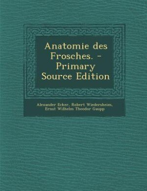 Anatomie des Frosches. - Primary Source Edition by Alexander Ecker