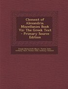 Clement of Alexandria. Miscellanies Book Vii: The Greek Text - Primary Source Edition