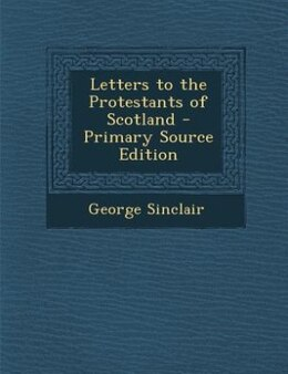 Book Letters to the Protestants of Scotland - Primary Source Edition by George Sinclair