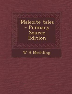 Malecite tales  - Primary Source Edition by W H Mechling