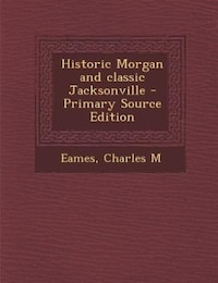 Historic Morgan and classic Jacksonville - Primary Source Edition