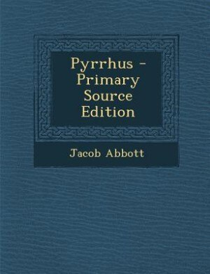 Pyrrhus - Primary Source Edition by Jacob Abbott