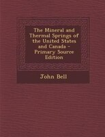 The Mineral and Thermal Springs of the United States and Canada - Primary Source Edition
