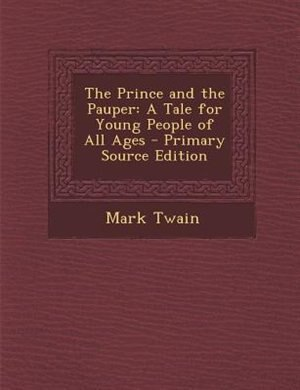 The Prince and the Pauper: A Tale for Young People of All Ages - Primary Source Edition de Mark Twain