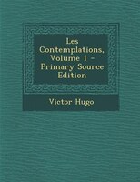 Les Contemplations, Volume 1 - Primary Source Edition