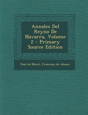 Annales Del Reyno De Navarra, Volume 2 by José de Moret