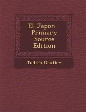 El Japon - Primary Source Edition by Judith Gautier