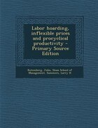 Labor hoarding, inflexible prices and procyclical productivity - Primary Source Edition