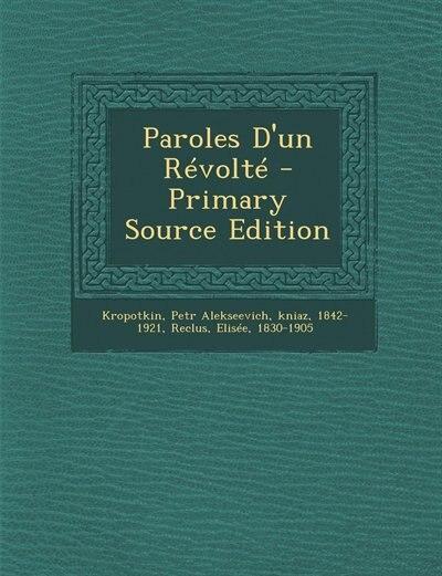 Paroles D'un Révolté - Primary Source Edition by Petr Alekseevich kniaz 1842 Kropotkin