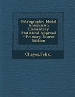Petrographic Modal AnalysisAn Elementary Statistical Apprasal - Primary Source Edition