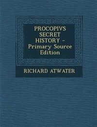 PROCOPIVS SECRET HISTORY - Primary Source Edition