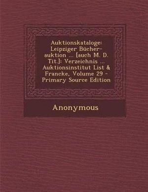 Auktionskataloge: Leipziger Bücher-auktion ... [auch M. D. Tit.]: Verzeichnis ... Auktionsinstitut List & Francke, Vo by Anonymous