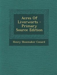 Acres Of Liverworts - Primary Source Edition