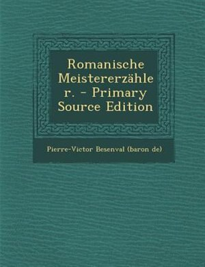 Romanische Meistererzähler. - Primary Source Edition by Pierre-victor Besenval (baron De)