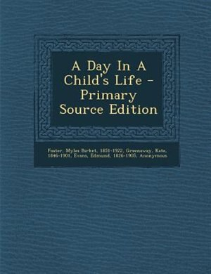 A Day In A Child's Life - Primary Source Edition by Myles Birket 1851-1922 Foster