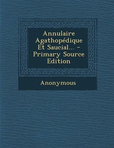 Annulaire Agathopédique Et Saucial... - Primary Source Edition by Anonymous