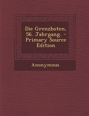 Die Grenzboten, 56. Jahrgang. - Primary Source Edition by Anonymous