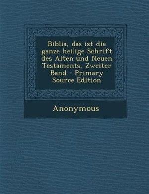 Biblia, das ist die ganze heilige Schrift des Alten und Neuen Testaments, Zweiter Band - Primary Source Edition by Anonymous