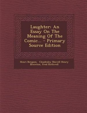 henri bergson laughter essay Find great deals for laughter : an essay on the meaning of the comic - henri bergson (2007, paperback) shop with confidence on ebay.