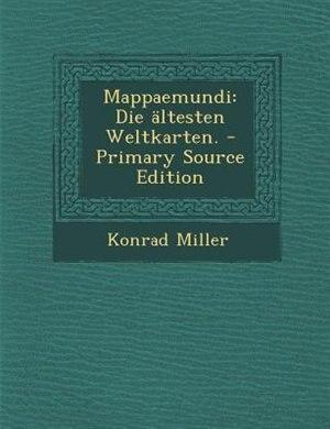 Mappaemundi: Die ältesten Weltkarten. - Primary Source Edition by Konrad Miller