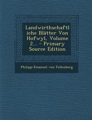 Landwirthschaftliche Blätter Von Hofwyl, Volume 2... - Primary Source Edition by Philipp-Emanuel von Fellenberg