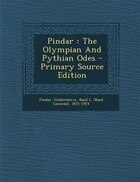 Pindar: The Olympian And Pythian Odes - Primary Source Edition