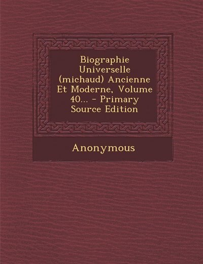 Biographie Universelle (michaud) Ancienne Et Moderne, Volume 40... - Primary Source Edition by Anonymous