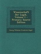 Wissenschaft Der Logik, Volume 1 - Primary Source Edition