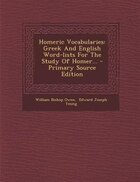 Homeric Vocabularies: Greek And English Word-lists For The Study Of Homer...