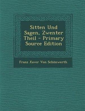 Sitten Und Sagen, Zwenter Theil - Primary Source Edition by Franz Xaver Von Schönwerth