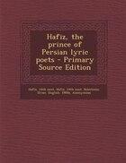 Hafiz, the prince of Persian lyric poets - Primary Source Edition