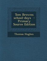 Tom Browns school-days  - Primary Source Edition