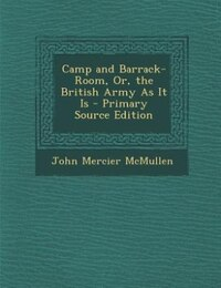 Camp and Barrack-Room, Or, the British Army As It Is - Primary Source Edition