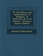 Of the Nature and Qualification of Religion, in Reference to Civil Society - Primary Source Edition