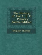 The History of the A. E. F. - Primary Source Edition