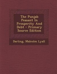 The Punjab Peasant In Prosperity And Debt - Primary Source Edition