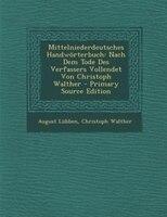 Mittelniederdeutsches Handwörterbuch: Nach Dem Tode Des Verfassers Vollendet Von Christoph Walther