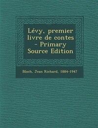 Lévy, premier livre de contes  - Primary Source Edition
