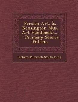 Book Persian Art. (s. Kensington Mus. Art Handbook).... - Primary Source Edition by Robert Murdoch Smith (sir.)